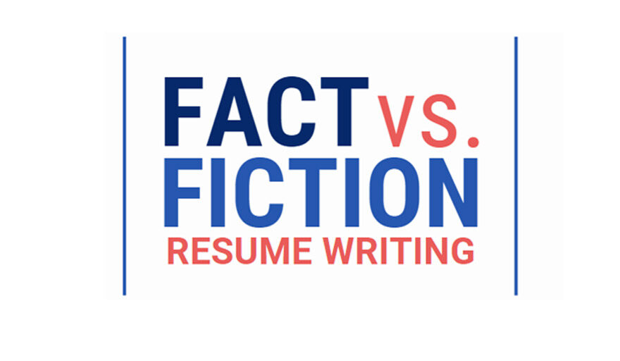 Fact vs. Fiction resume writing
