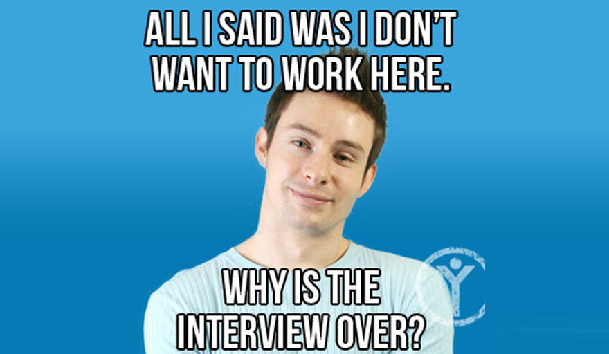 """Man with words around him reading """"All I said was don't want to work here. Why is the interview over?"""""""