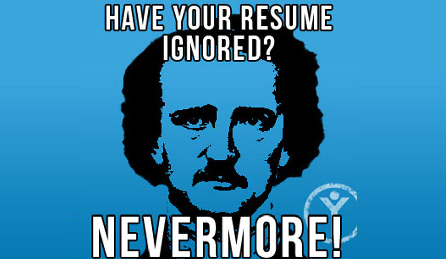 """Edgar Allen Poe with the words """"Have your resume ignored? NEVERMORE!"""""""